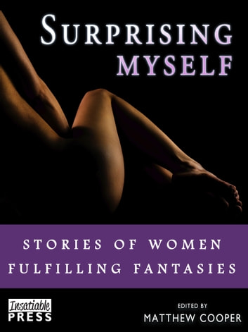 Surprising Myself - Stories of Women Fulfilling Fantasies ebook by Mattew Cooper