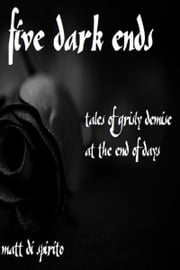 Five Dark Ends ebook by Matt Di Spirito