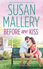 Before We Kiss (A Fool's Gold Novel, Book 14) ebook by Susan Mallery