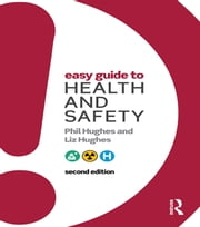 Easy Guide to Health and Safety ebook by Phil Hughes,Liz Hughes