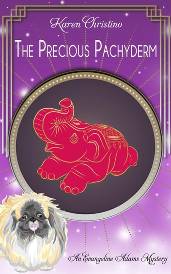 The Precious Pachyderm - An Evangeline Adams Mystery, #1 ebook by Karen Christino