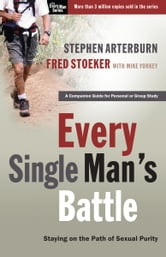 Every Single Man's Battle - Staying on the Path of Sexual Purity ebook by Stephen Arterburn,Fred Stoeker