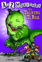 A to Z Mysteries: The Talking T. Rex ebook by Ron Roy, John Steven Gurney