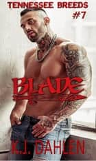 Blade - Tennessee Breeds, #7 ebook by Kj Dahlen