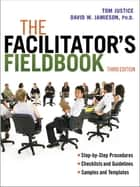 The Facilitator's Fieldbook ebook by Tom Justice, David Jamieson