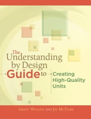 The Understanding by Design Guide to Creating High-Quality Units ebook by Wiggins, Grant