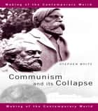 Communism and its Collapse ebook by Stephen White