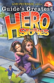 Guide's Greatest Hero Stories ebook by Lori Peckham