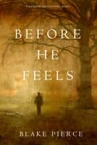 Before He Feels (A Mackenzie White Mystery—Book 6) ebook by Blake Pierce