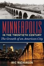 Minneapolis in the Twentieth Century ebook by Iric Nathanson