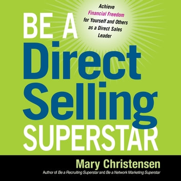 Be a Direct Selling Superstar - Achieve Financial Freedom for Yourself and Others as a Direct Sales Leader audiobook by Mary Christensen