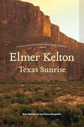 Texas Sunrise - Two Novels of the Texas Republic ebook by Elmer Kelton