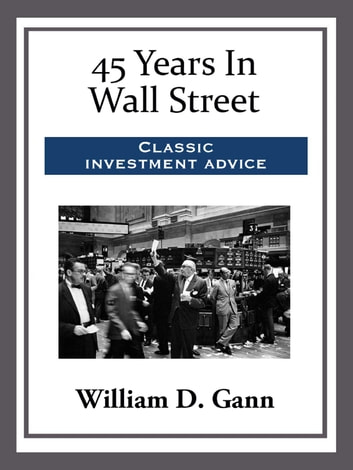 45 Years In Wall Street Ebook Door William D Gann