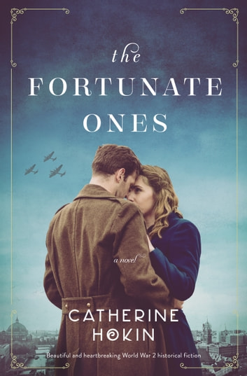 The Fortunate Ones - Beautiful and heartbreaking World War 2 historical fiction e-kirjat by Catherine Hokin