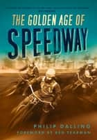 Golden Age of Speedway ebook by Philip Dalling