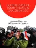 Globalization, Institutions and Governance ebook by James A. Caporaso, Mary Anne Madeira
