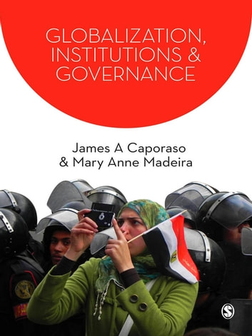 Globalization, Institutions and Governance ebook by James A. Caporaso,Mary Anne Madeira