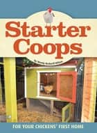 Starter Coops - For Your Chickens' First Home ebook by Wendy Bedwell-Wilson