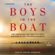 The Boys in the Boat - Nine Americans and Their Epic Quest for Gold at the 1936 Berlin Olympics audiobook by Daniel James Brown