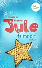 Jule - Band 1: Filmreif ebook by Beatrix Mannel