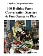 100 Holiday Party Conversation Starters & Fun Games to Play ebook by Alex Willis