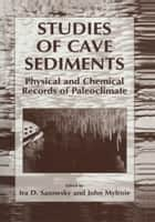 Studies of Cave Sediments - Physical and Chemical Records of Paleoclimate ebook by Ira D. Sasowsky, John Mylroie