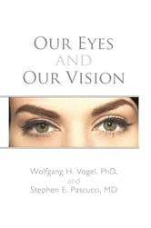 Our Eyes and Our Vision ebook by Wolfgang H. Vogel, PhD, and Stephen E. Pascucci, MD