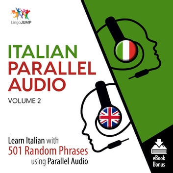 Italian Parallel Audio - Learn Italian with 501 Random Phrases using Parallel Audio - Volume 2 audiobook by Lingo Jump