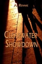 Clearwater Showdown ebook by Al Rennie