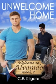 Unwelcome Home - Welcome to Alvarado, #2 ebook by C.E. Kilgore