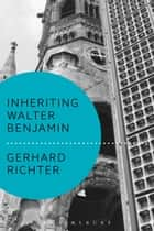 Inheriting Walter Benjamin ebook by Professor Gerhard Richter