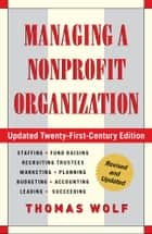 Managing a Nonprofit Organization - Updated Twenty-First-Century Edition ebook by Thomas Wolf
