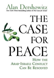 The Case for Peace - How the Arab-Israeli Conflict Can be Resolved ebook by Alan Dershowitz