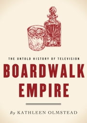 Boardwalk Empire - The Untold History of Television ebook by Kathleen Olmstead