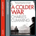 A Colder War (Thomas Kell Spy Thriller, Book 2) audiobook by Charles Cumming