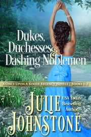 Dukes, Duchesses & Dashing Noblemen: A Once Upon A Rogue Regency Novels, Books 1-3 ebook by Julie Johnstone