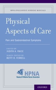 Physical Aspects of Care - Pain and Gastrointestinal Symptoms ebook by Betty R. Ferrell,Judith A. Paice