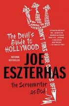The Devil's Guide to Hollywood - The Screenwriter as God! ebook by Joe Eszterhas