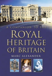 A Companion to the Royal Heritage of Britain ebook by Marc Alexander