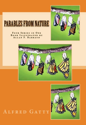 "Parables from Nature - ""Illustrated Four Series in One Book"" ebook by Mrs. Alfred Gatty"