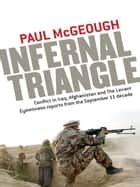 Infernal Triangle - Conflict in Iraq, Afghanistan and The Levant - Eyewitness reports from the September 11 decade eBook by Paul McGeough