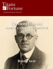 Ransom E. Olds: America's First Automotive Pioneer ebook by Kobo.Web.Store.Products.Fields.ContributorFieldViewModel