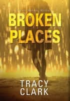 Broken Places - A Chicago Mystery ebook by Tracy Clark