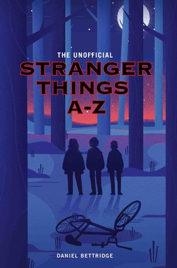 The Unofficial Stranger Things A-Z ebook by Daniel Bettridge