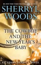 The Cowboy and the New Year's Baby ebook by Sherryl Woods