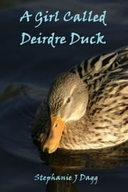 A Girl Called Deirdre Duck ebook by Stephanie Dagg