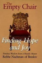 The Empty Chair - Finding Hope and Joy—Timeless Wisdom from a Hasidic Master, Rebbe Nachman of Breslov ebook by Rebbe Nachman of Breslov,Moshe Mykoff,Breslov Research Institute