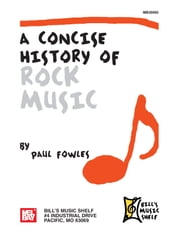A Concise History of Rock Music ebook by Paul Fowles,Graham Wade