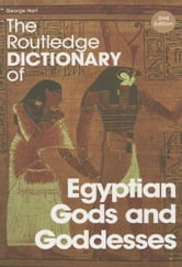 The Routledge Dictionary of Egyptian Gods and Goddesses ebook by Hart, George