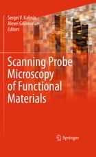 Scanning Probe Microscopy of Functional Materials ebook by Sergei V. Kalinin,Alexei Gruverman